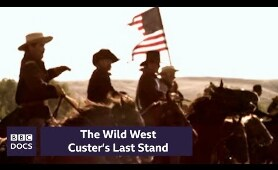 Custer's Last Stand | The Wild West | BBC Documentary