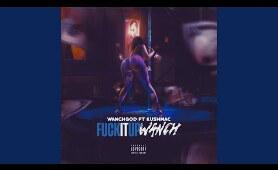 Fuck It Up Wanch (feat. Kush Mac)