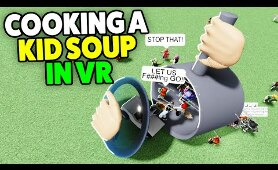 Roblox VR Hands But.. I Decided To Cook A Kids Soup - Funny Moments