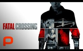 Fatal Crossing (Full Movie) Drama l Thriller